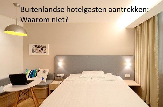 Buitenlandse hotelgasten aantrekken: Waarom niet?